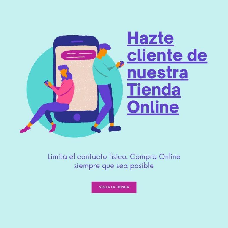 Limita el contacto físico. Usa nuestra Tienda Online
